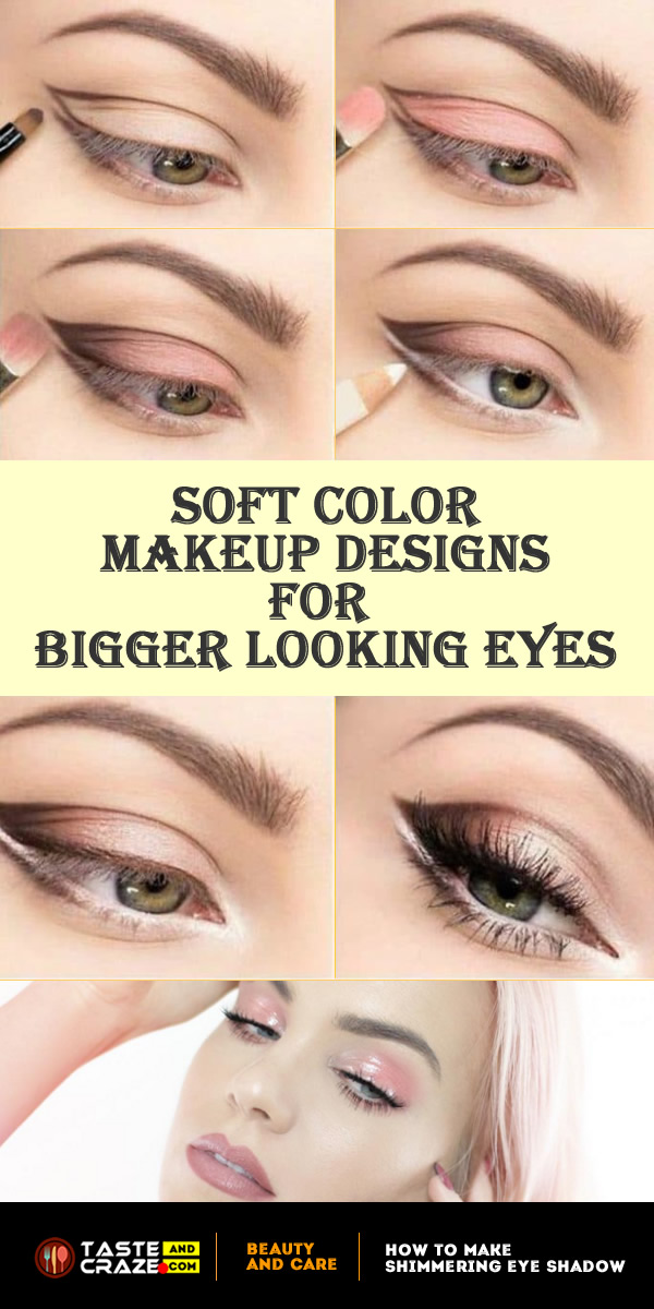 Eye makeup ideas. Soft Color Makeup Designs for Bigger Looking Eyes