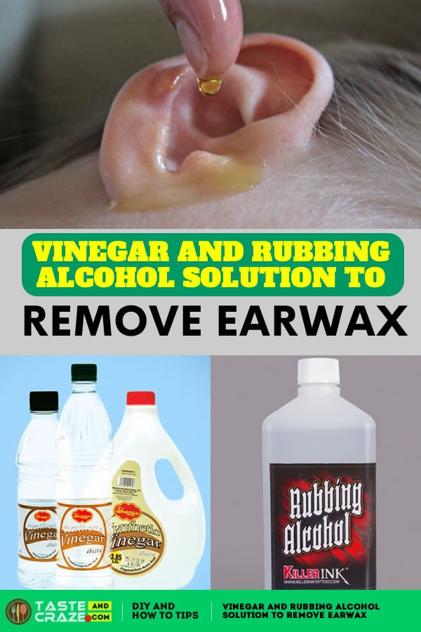 Vinegar and Rubbing Alcohol solution to Remove Earwax. This home remedy for earwax contains rubbing alcohol and white vinegar.