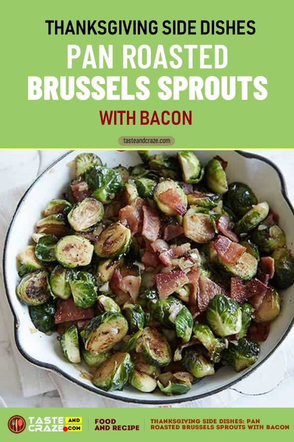 Thanksgiving Side Dishes- Pan Roasted Brussels Sprouts with Bacon #Thanksgiving #SideDishes #ThanksgivingSideDishes #ThanksgivingDishes #ThanksgivingSideDish #BrusselsSprouts #Bacon #RoastedBrussels #Brussels