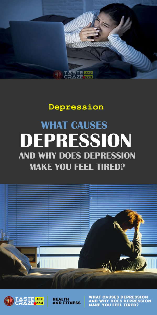 What causes depression and Why does depression make you feel tired